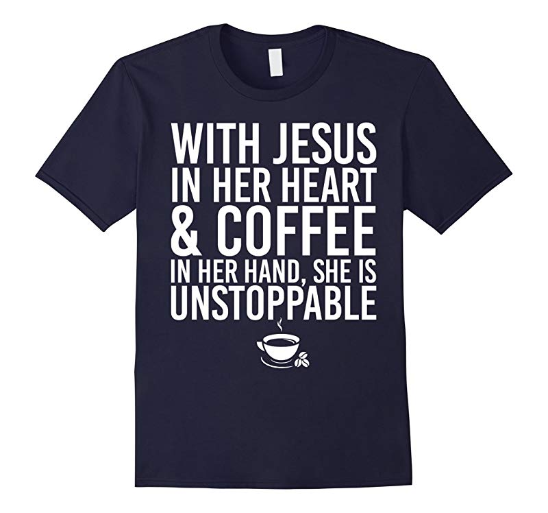 With Jesus In Her Heart And Coffee In Her Hand Shirt-RT