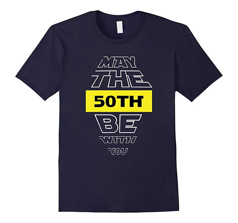 50th Birthday T-Shirt May The 50th Be With You fiftieth bday-RT