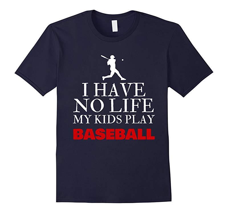 I Have No Life My Kids Play Baseball Funny Shirt Gift-PL