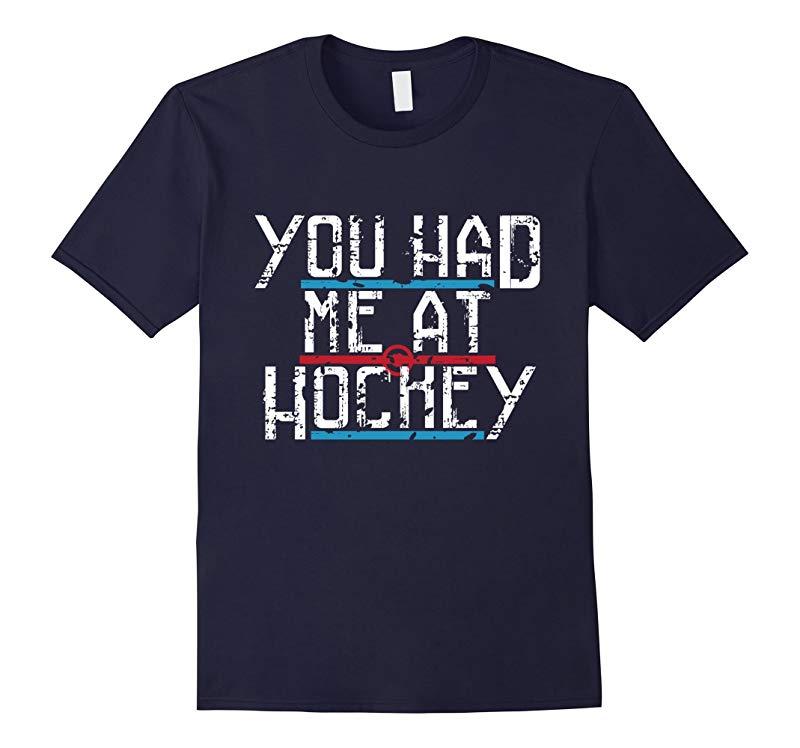 You Had Me At Hockey, I Love You, I Love Hockey T-Shirt-TH