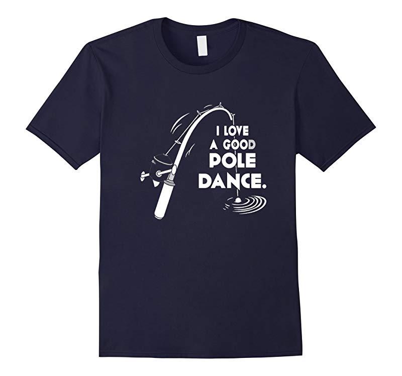 I love a good pole dance funny fishing T-shirt 2016-RT