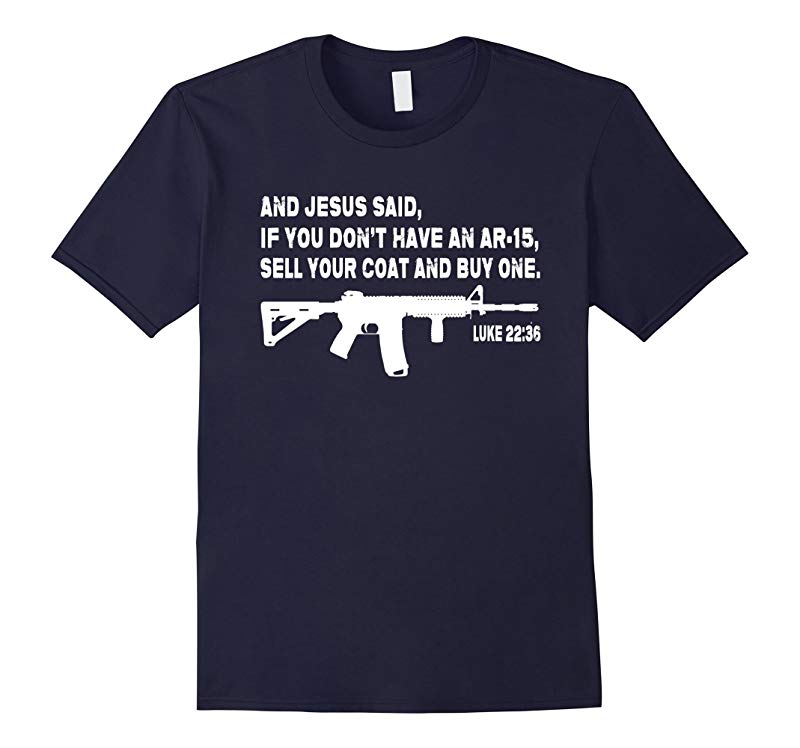 And Jesus said If you dont have an AR-15 T Shirt-RT