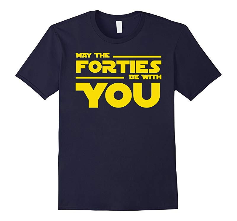 40th Birthday May The Forties Be With You Shirt-RT