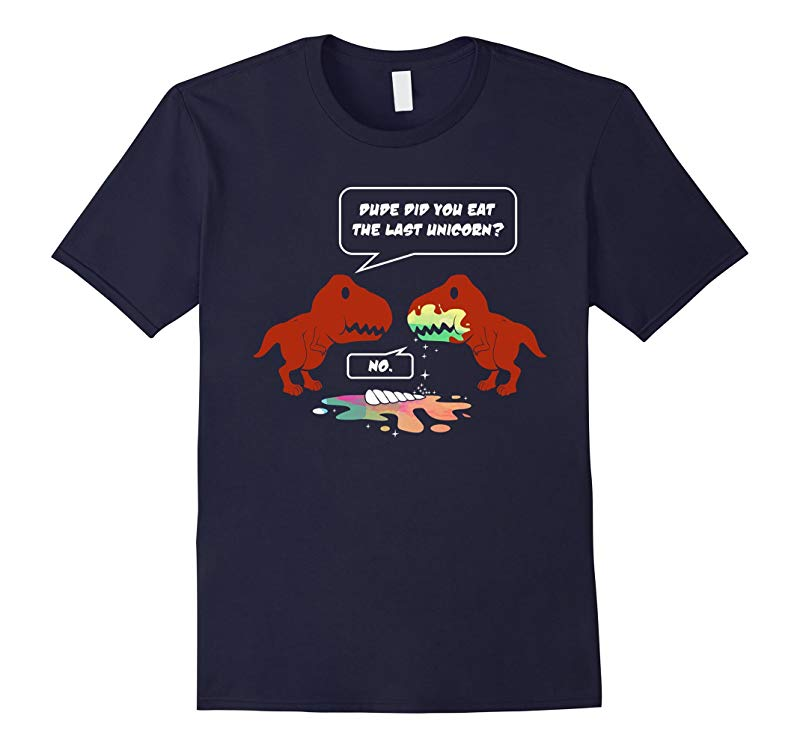 Dude Did You Eat The Last Unicorn Dinosaur T-Shirt-RT