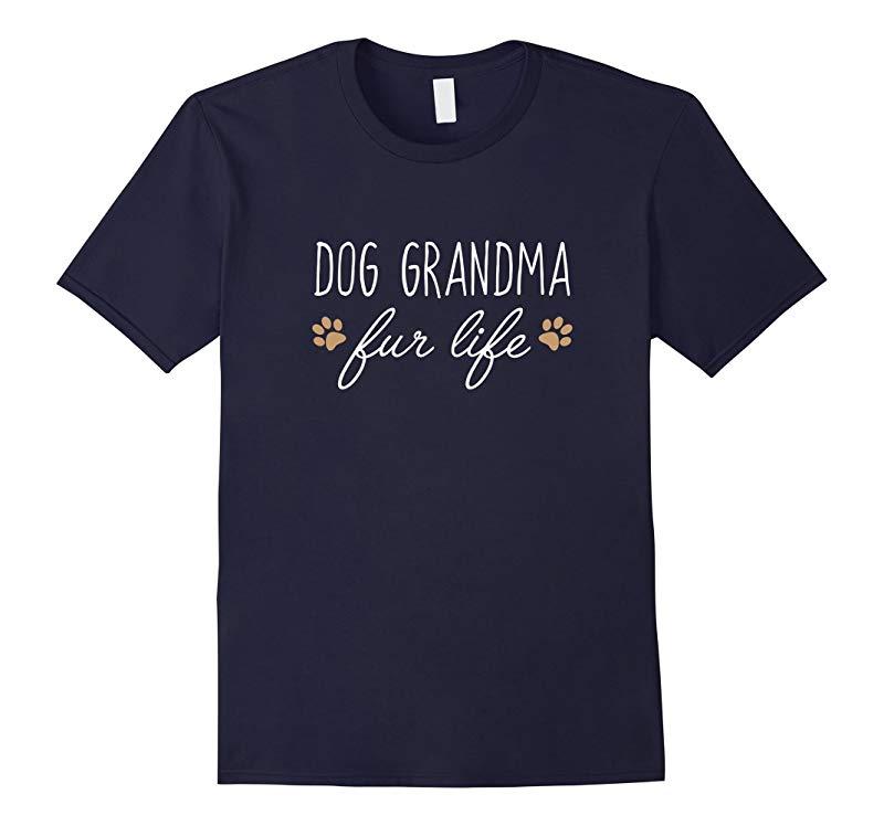 Funny Dog Owner Shirt, Dog Grandma Fur Life Gift-RT