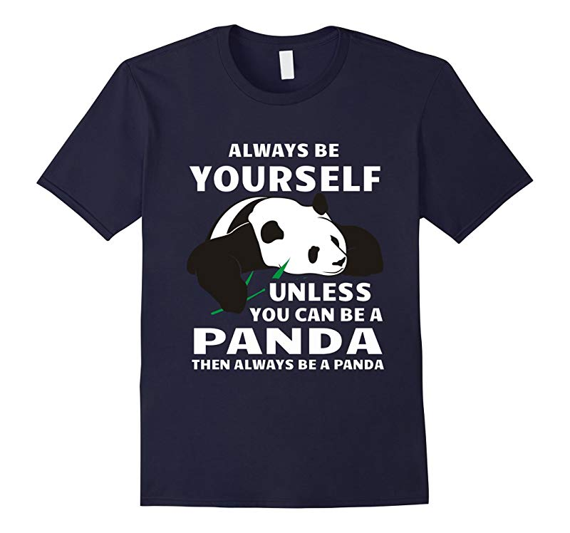 Always Be Yourself Unless You Can Be A Panda Gift T-Shirt-RT