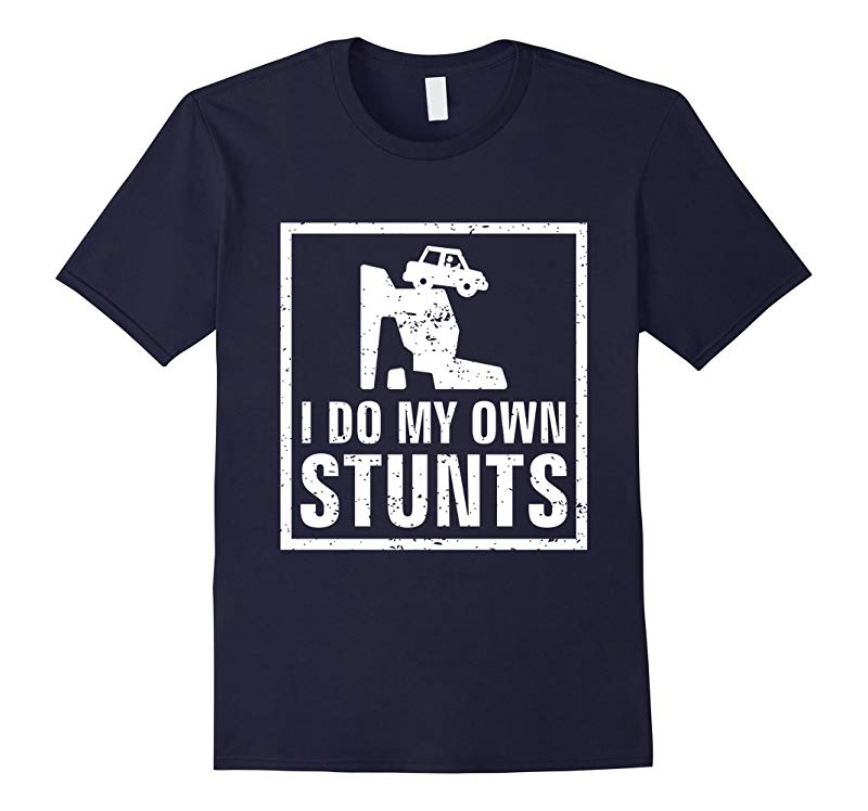 I Do My Own Stunts Stunt Man Jeep Hanging Over Cliff Shirt-RT