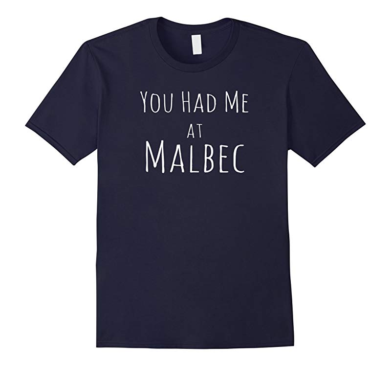 You Had Me at Malbec Shirt Funny Wine Quote Tee-RT