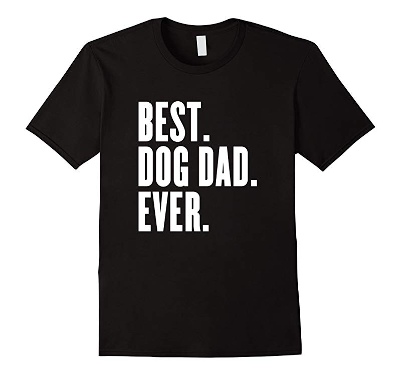 Funny Best Dog Dad Ever T-Shirt - Best Dog Dad Ever Shirt-TH