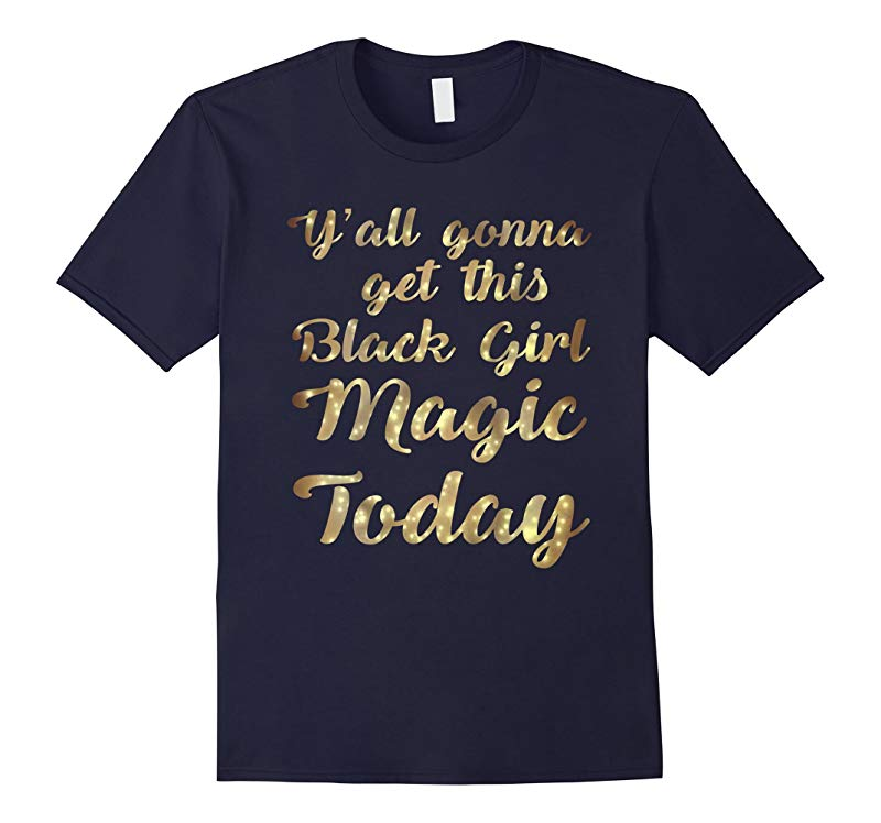 Y'All Gonna Get This Black Girl Magic Today T Shirt-RT