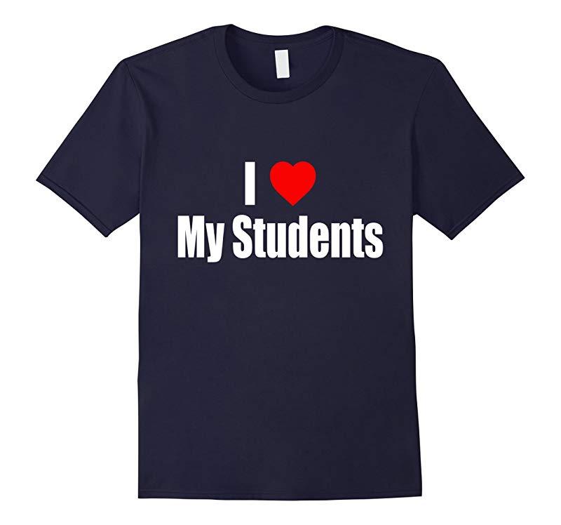 I Love My Students Teacher Gift T-Shirt-RT