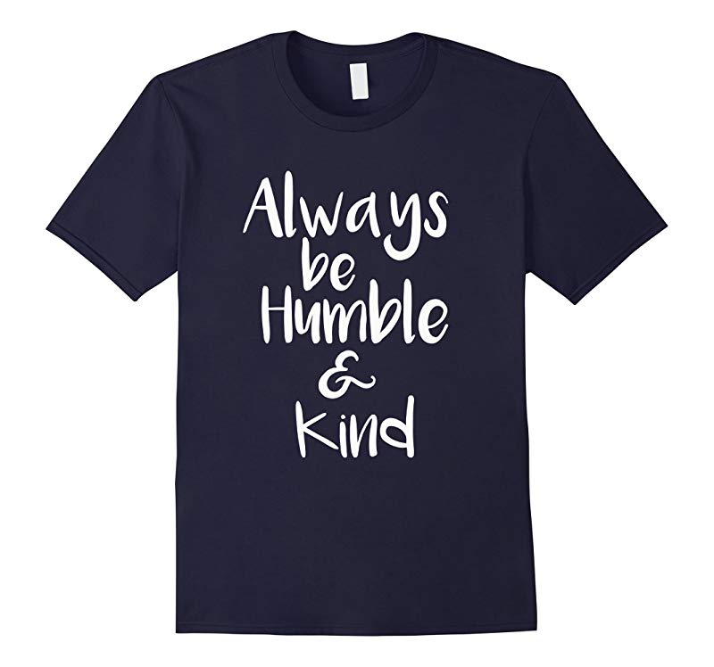 Always Be Humble And Kind Shirt-RT