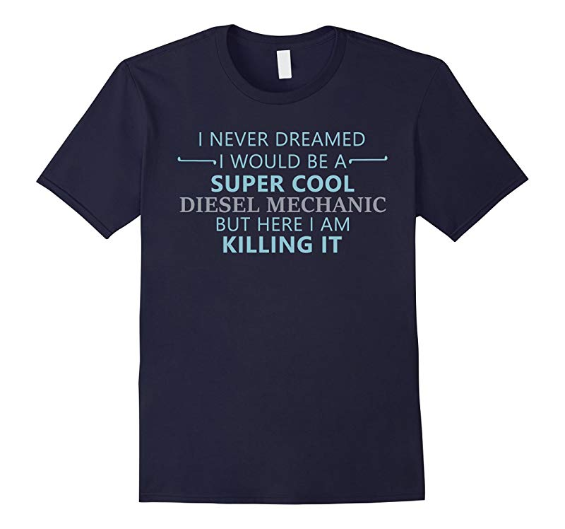 Diesel Mechanic T-shirt - I never dreamed I would be super-RT