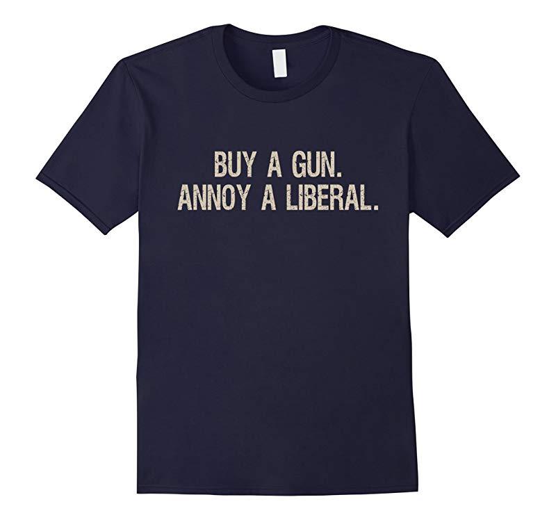 Buy a Gun Annoy a Liberal Shirt - Gift for Gun Lovers-RT