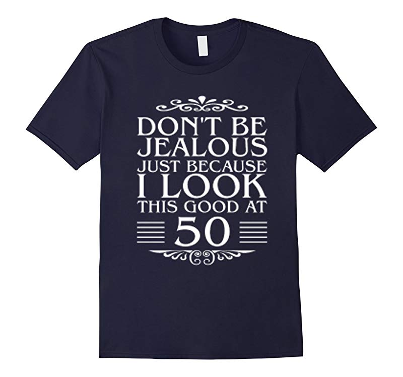 Dont be Jealous just because i look this good at 50 tshirt-RT