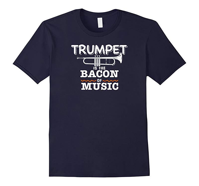 Trumpet Is The Bacon Of Music Funny Marching Band Shirt-RT