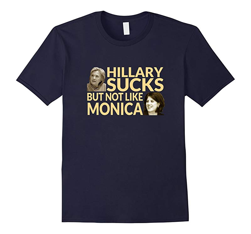 Hillary Sucks But Not Like Monica Shirt-RT