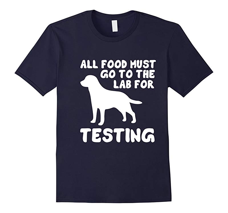 All food must go to the lab for testing Labrador Dog t-shirt-Art