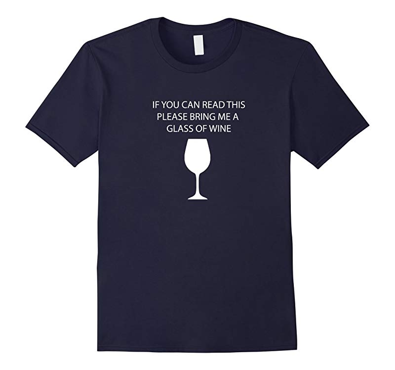 Wine Lovers T-Shirt - If you can read this please bring me..-RT