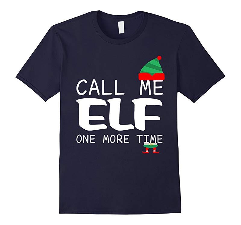 Call Me Elf One More Time Christmas Gift T-Shirt-RT