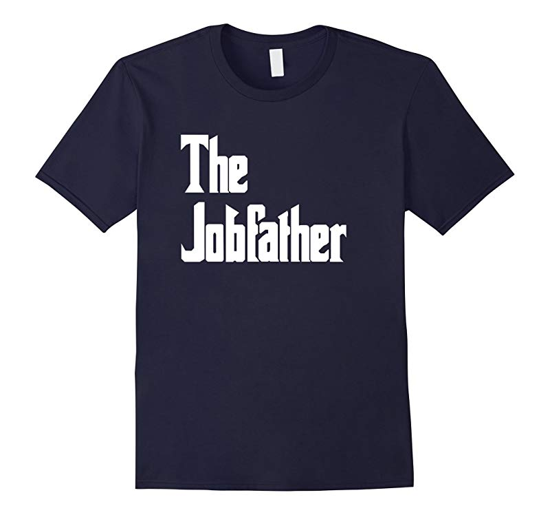 The Jobfather Funny Labor Day T-Shirt for Working Men-BN