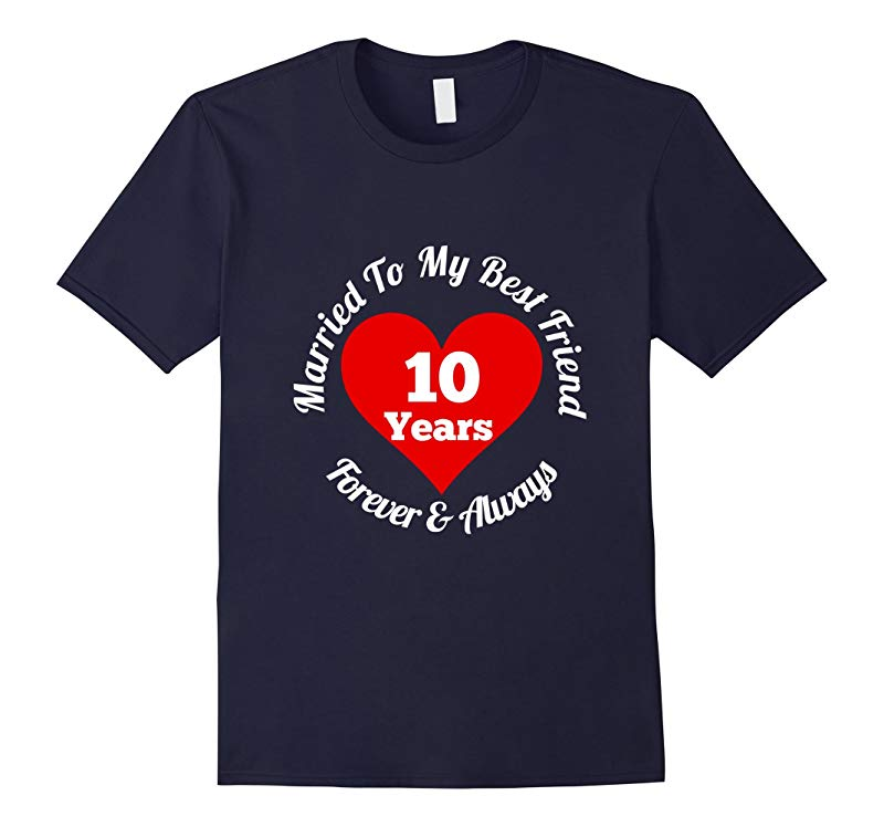 10 Year Wedding Anniversary Tshirt 10th Married Best Friend-TD