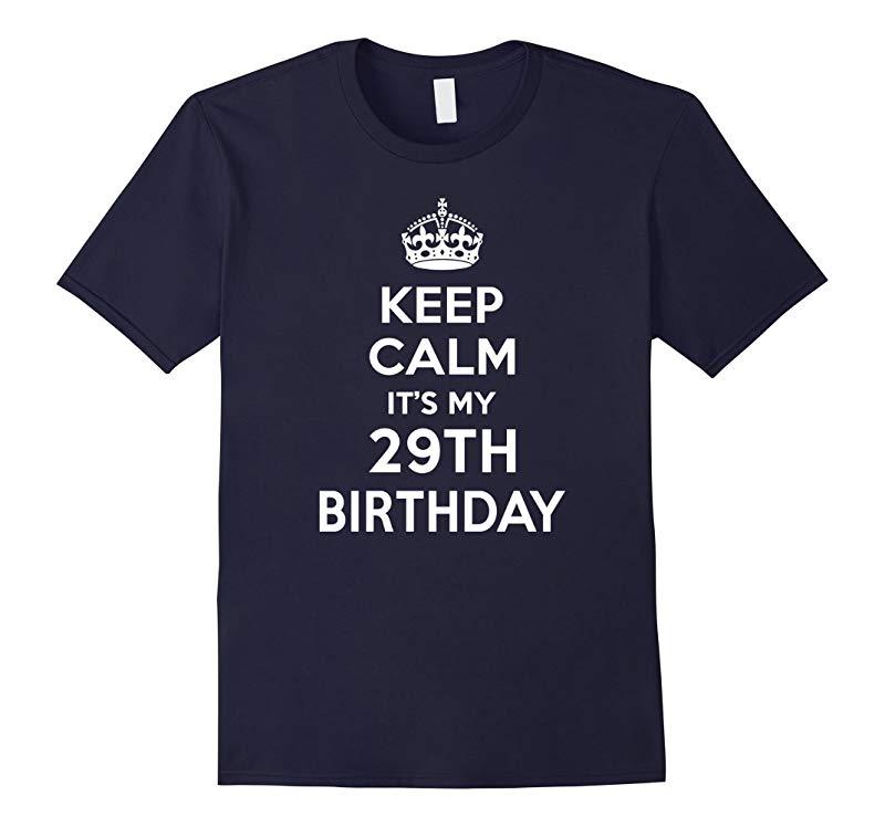 Keep Calm Its My 29th Birthday Gift Ideas Her Shirt 1987-RT