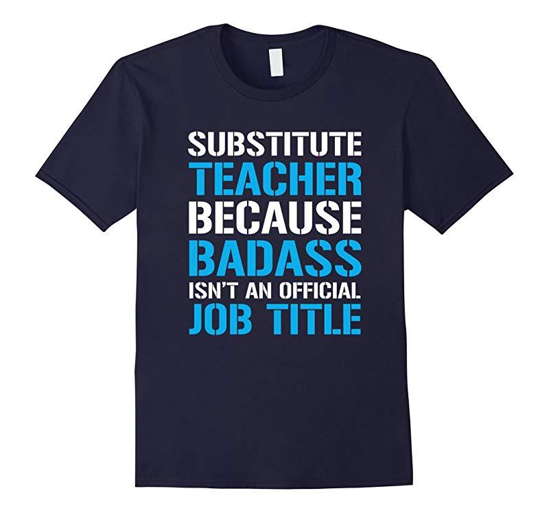 Substitute Teacher Because Badass Job Title T-shirt-RT