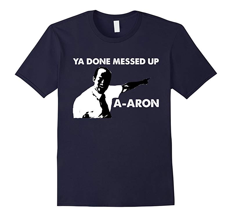 Ya Done Messed Up A-Aron Funny Student Teacher T-shirt-RT