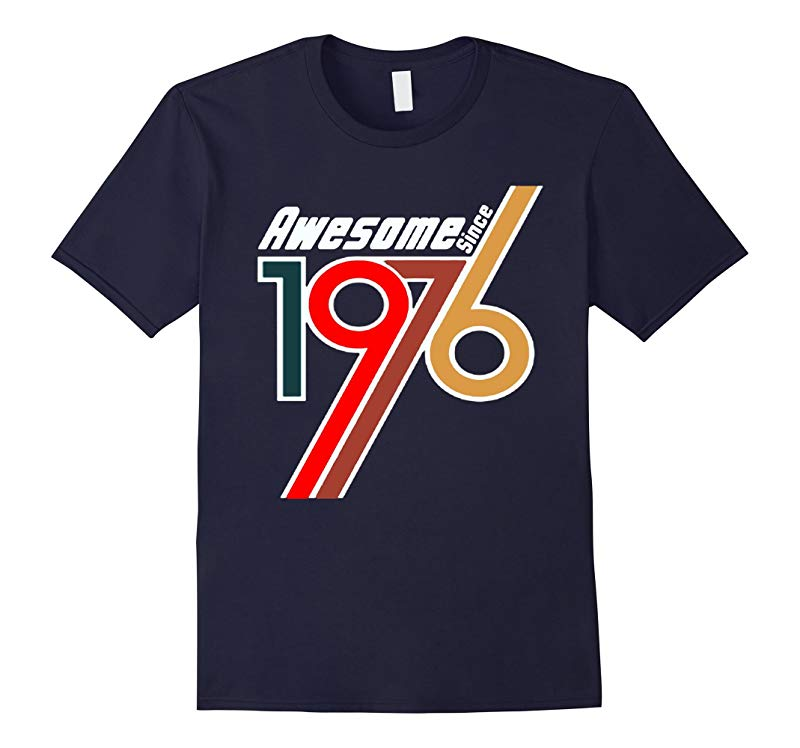Awesome Since 1976 40th Birthday Gift T- SHIST-RT