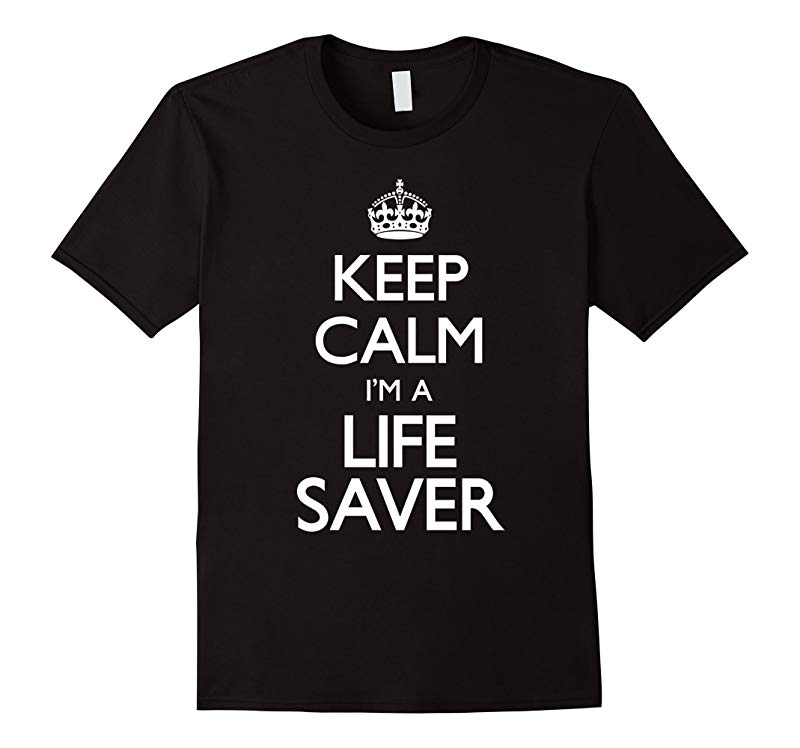 Keep Calm I'm A Life Saver Funny T-Shirt-CL
