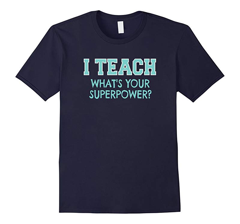 I Teach Whats Your Superpower Funny Teacher T-Shirt T Shirt-RT