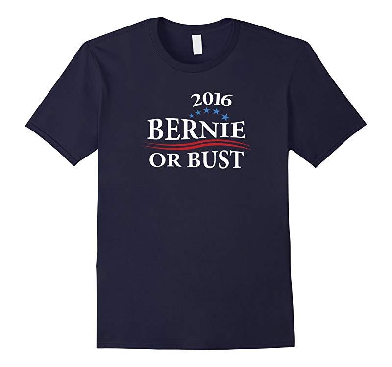 2016 Bernie or Bust T-shirt Bernie Sanders Tee Zany Brainy-RT