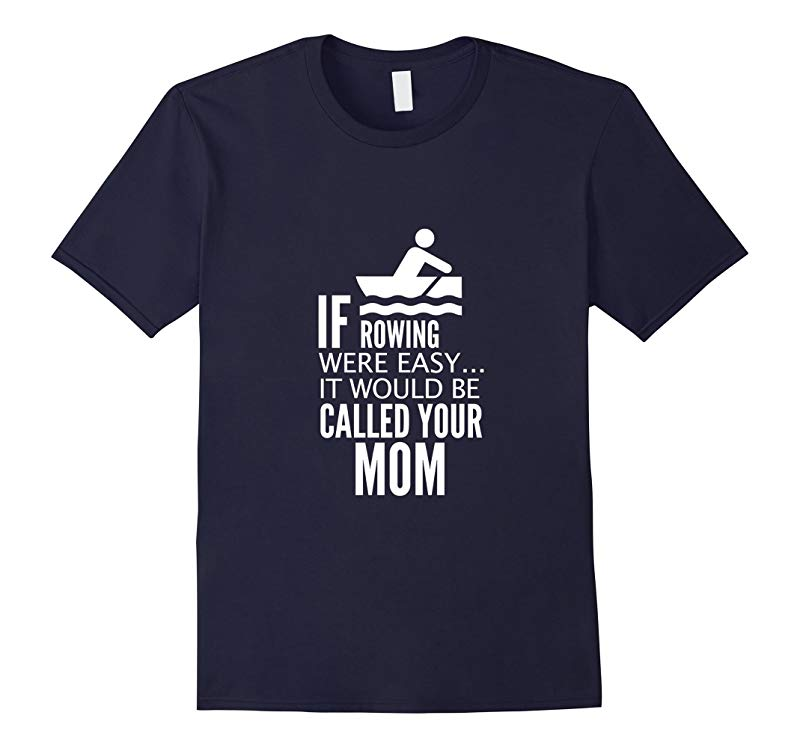 If Rowing Were Easy It Would Be Called Your Mom T-Shirt-RT