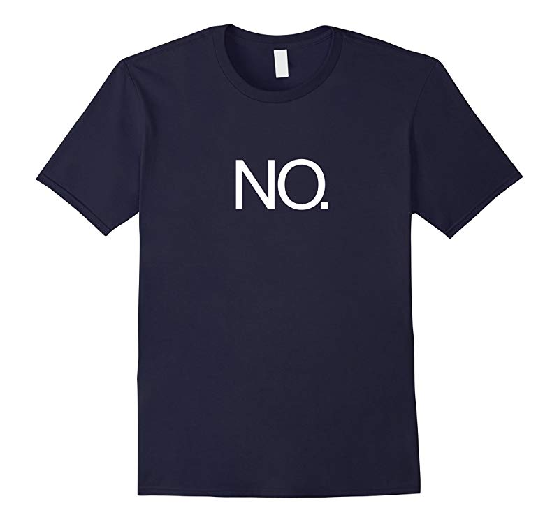 NO T-Shirt Just simply NO Great Funny Tee that says NO-TJ