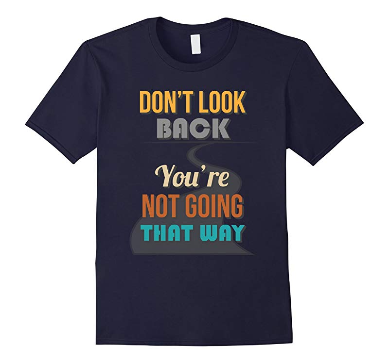 Dont Look Back Youre Not Going That Way T Shirt-RT