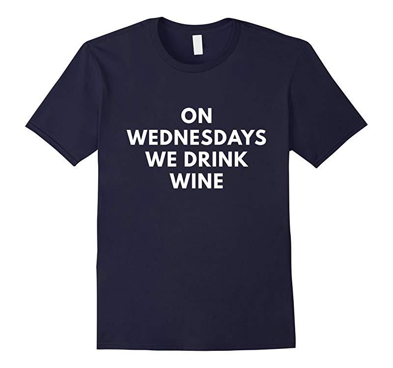 On Wednesdays We Drink Wine shirt - Funny drinking shirts-RT