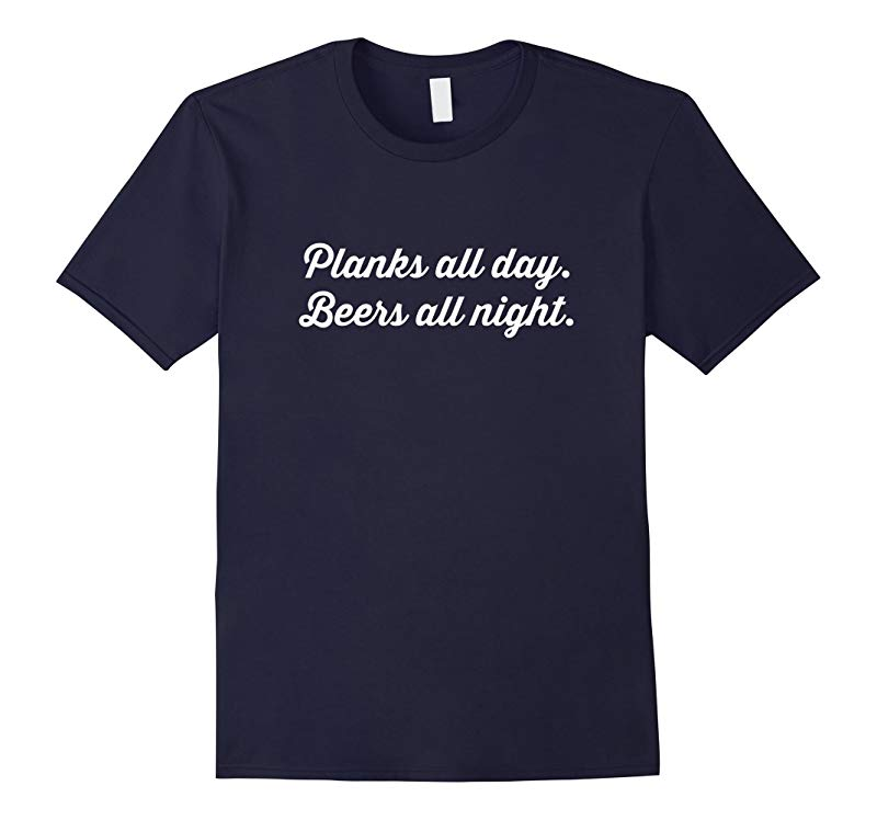 Planks Exercise Shirt, Planks All Day Beers All Night Tee-RT