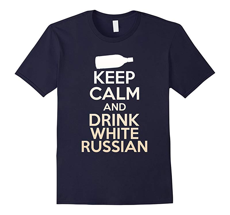 Keep Calm And Drink White Russian T-Shirt - Funny Drink Tee-CL