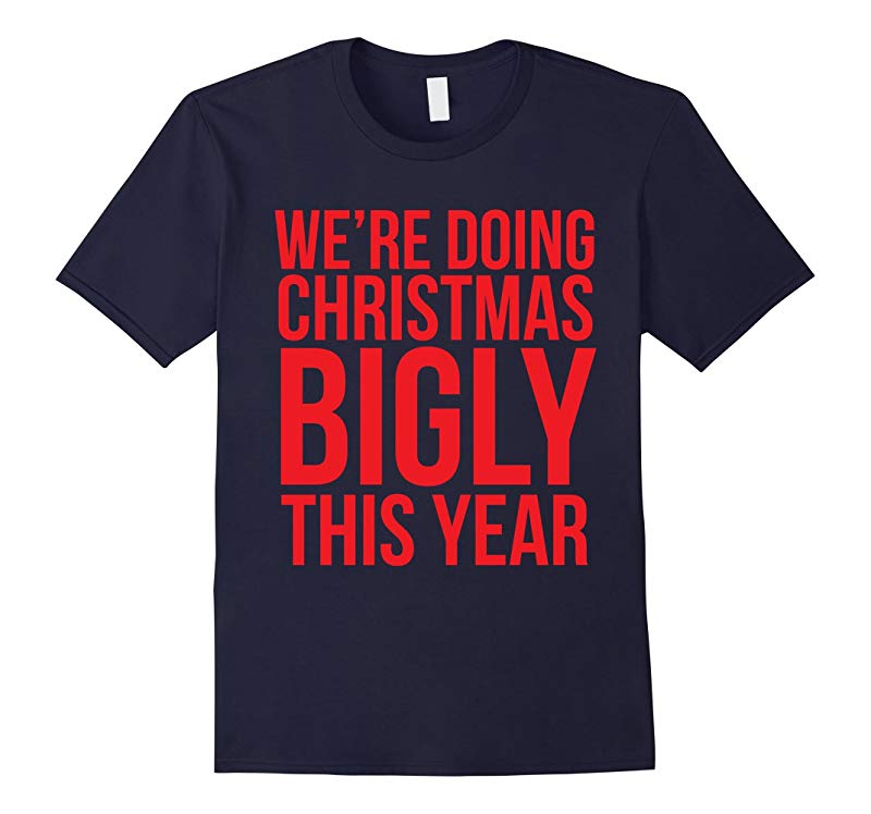 Were doing christmas bigly this year - funny christmas tee-RT