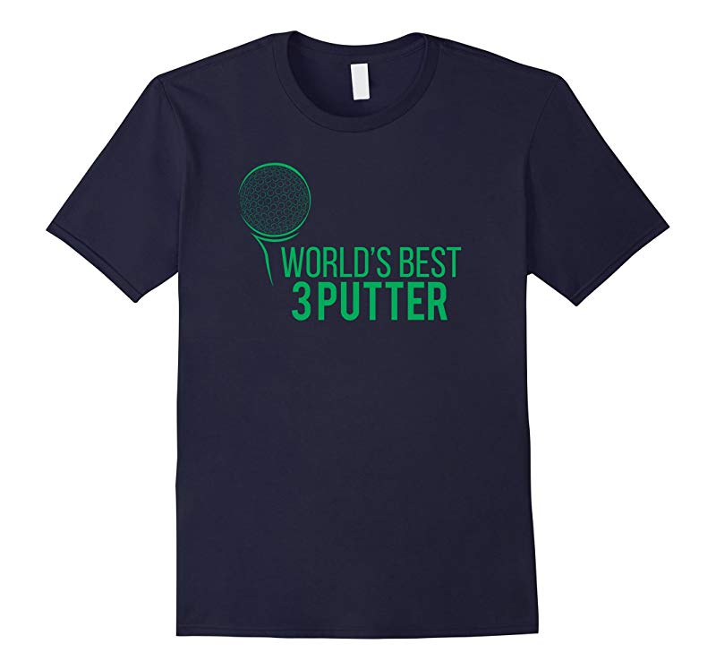 Worlds best 3 putter best golf and golfers funny t-shirt-RT