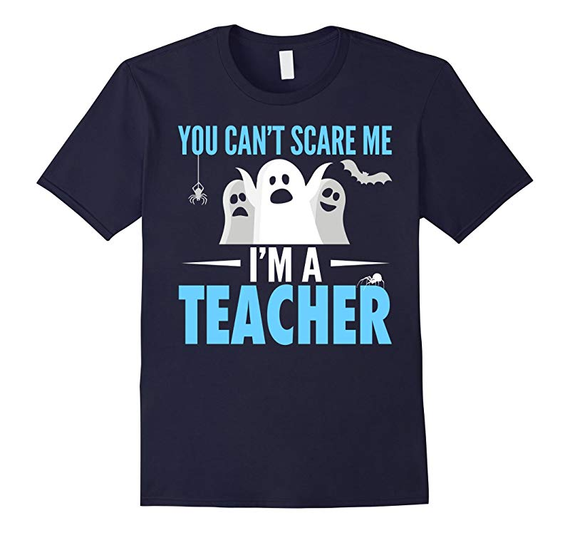 You Can't Scare Me I'm A Teacher Funny Halloween T-Shirt-CL