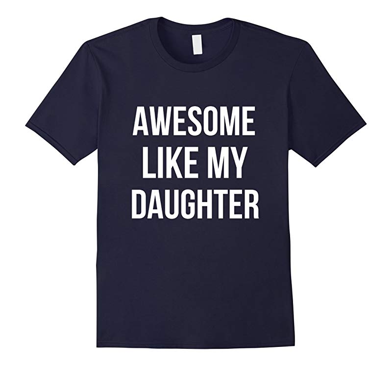Awesome Like My Daughter Shirt Funny Fathers Day Dads Tee-RT