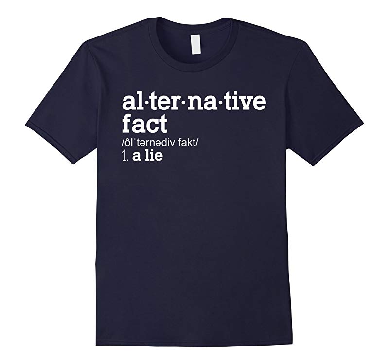 Funny Alternative Facts Meaning T Shirt-RT