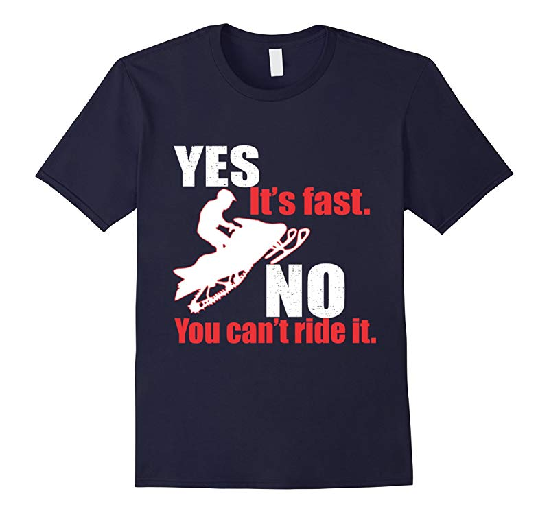 Snowmobile Yes Its Fast No You Cant Ride It T-Shirt-RT