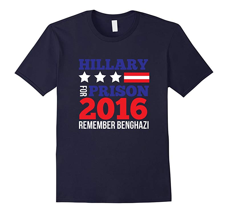 Hillary For Prison 2016 Remember Benghazi funny t-shirt-RT