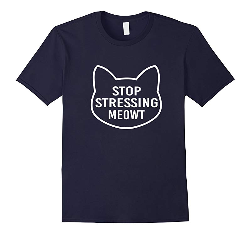 Stop Stressing Meowt Love Cats T Shirt-RT