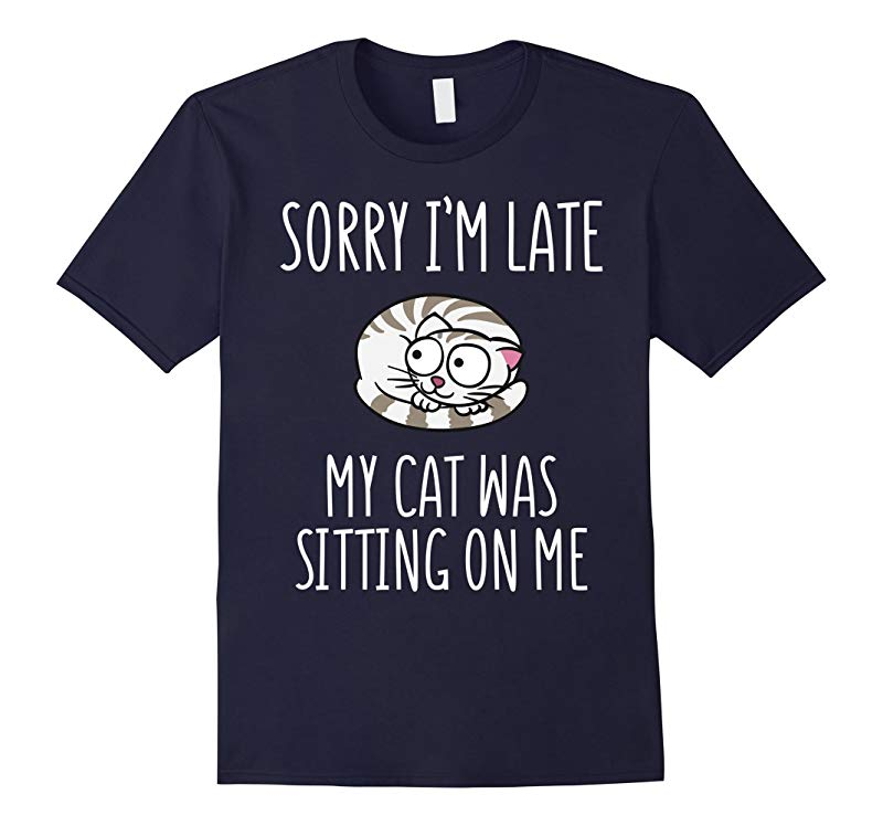 OGG Tees Sorry Im Late My Cat Was Sitting On Me T-Shirt-RT