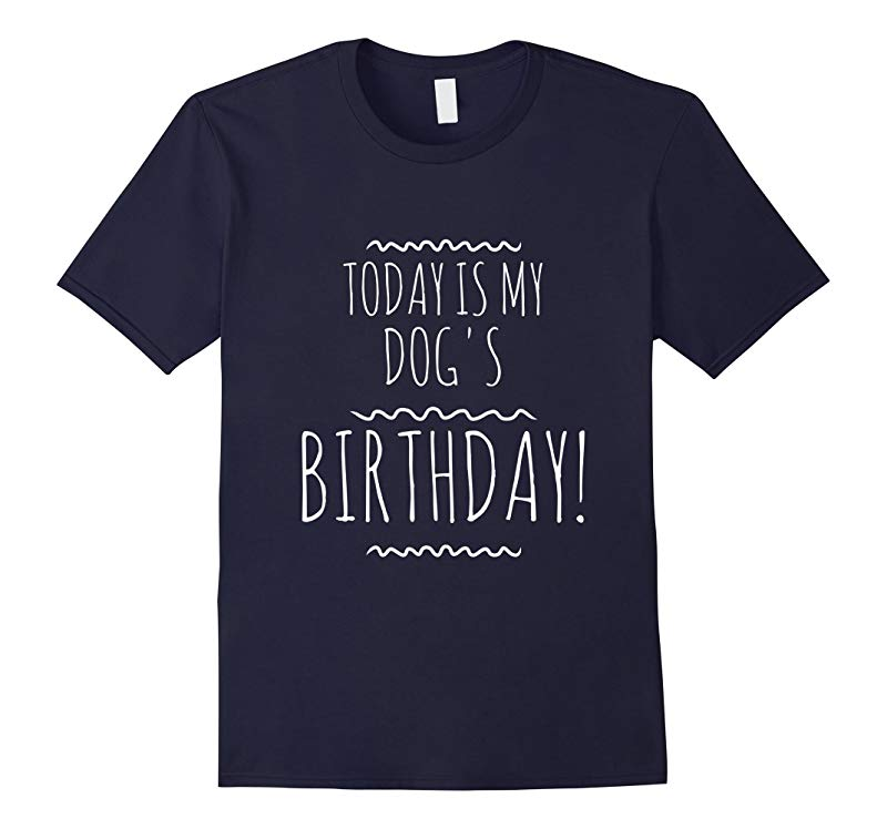Today is my dog's birthday pet lovers awesome funny t-shirt-RT