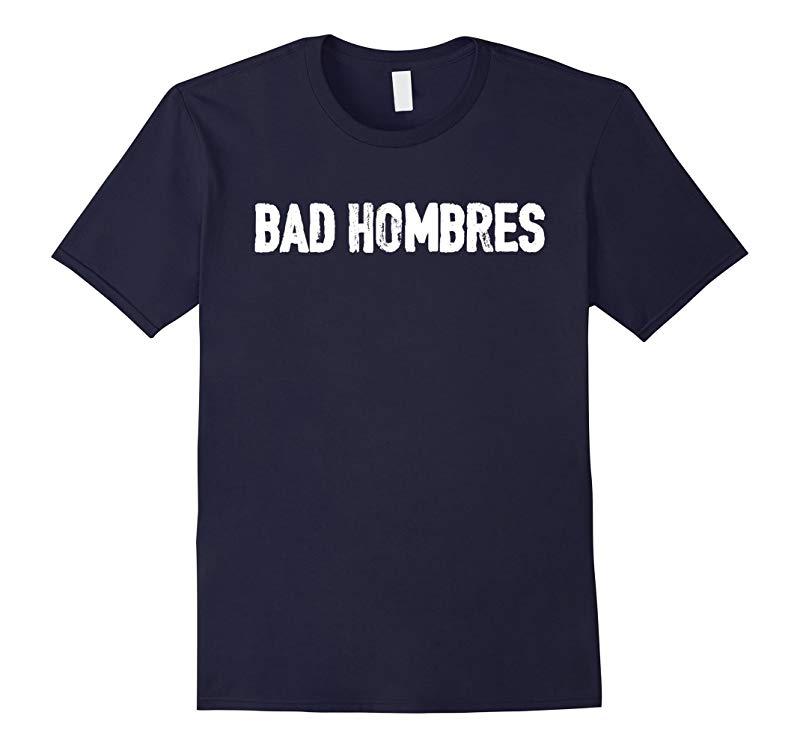 JPShirt Bad Hombres - Trump Debate Bad Ombre-RT
